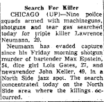 Connellsville Daily Courier June 14th, 1956. Police armed with machine guns are trying to track down Larry Neumann for the triple murders of Max Epstein, Lois Gates, and Johon Keller. Photo's from the triple murder can be found here http://www.mchenrycounty1981.com/images/cullottas-hole-in-the-wall-gang-and-larry-neumann/